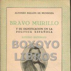 Libros de segunda mano: BULLÓN DE MENDOZA, ALFONSO. BRAVO MURILLO Y SU SIGNIFICADO EN LA POLÍTICA ESPAÑOLA. ESTUDIO HISTÓRIC. Lote 52356504