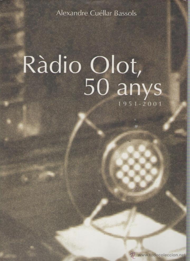 RADIO OLOT 50 ANYS 1951-2001 *** ALEXANDRE CUÉLLAR BASSOLS (Libros de Segunda Mano - Biografías)