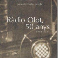 Libros de segunda mano: RADIO OLOT 50 ANYS 1951-2001 *** ALEXANDRE CUÉLLAR BASSOLS. Lote 52922237
