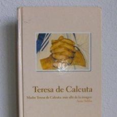 Libros de segunda mano: MADRE TERESA DE CALCUTA: MAS ALLA DE LA IMAGEN (ANNE SEBBA) 2004 BIBLIOTECA ABC. Lote 52935422