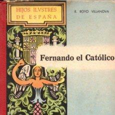Libros de segunda mano: FERNANDO EL CATÓLICO-RICARDO ROYO VILLANOVA.-1943-EDT. SANCHEZ RODRIGO-PLASENCIA- ( CACERES)1ª EDIC. Lote 52987973