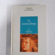 Libros de segunda mano: YO LUCRECIA DE BORGIA - CARMEN BARBERA TDK150. Lote 38514957