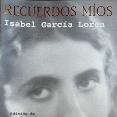 Libros de segunda mano: GARCÍA LORCA, ISABEL. RECUERDOS MÍOS. 2002.. Lote 175737655