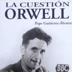 Libros de segunda mano: LA CUESTIÓN ORWELL/PEPE GUTIÉRREZ-ÁLVAREZ - SEPHA. Lote 53978211