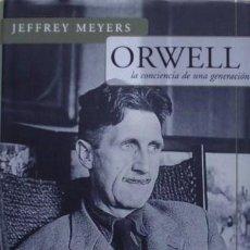Libros de segunda mano: ORWELL: LA CONCIENCIA DE UNA GENERACIÓN/JEFFREY MEYERS - JAVIER VERGARA EDITOR. Lote 53978262