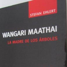 Libros de segunda mano: WANGARI MAATHAI. LA MADRE DE LOS ÁRBOLES DE STEFAN EHLERT (ICARIA). Lote 54429000