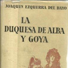 Libros de segunda mano: LA DUQUESA DE ALBA Y GOYA. JOAQUÍN EZQUERRA DEL BAYO. EDICIONES AGUILAR. MADRID. 1959. Lote 54601633
