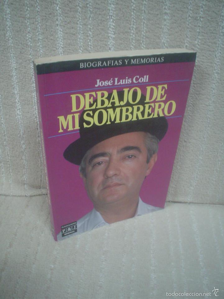 josé luis coll  debajo de mi sombrero - Comprar Libros de Biografías ... 64de01652b6