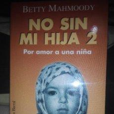 Libros de segunda mano: BETTY MAHMOODY NO SIN MI HIJA 2 POR AMOR A UNA HIJA . Lote 55588525