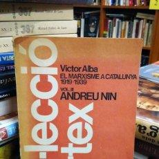 Libros de segunda mano: EL MARXISME A CATALUNYA (MARXISMO EN CATALUÑA) VOL. III: ANDREU NIN BIOGRAFÍA POLÍTICA HISTORIA CAT. Lote 55778109