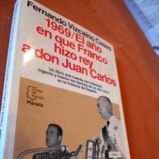 Libros de segunda mano: 1969, AÑO EN QUE FRANCO HIZO REY A JUAN CARLOS I, DE FERNANDO VIZCAINO CASAS. Lote 55864564
