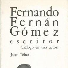 Libros de segunda mano: FERNANDO FERNÁN GÓMEZ ESCRITOR (DIÁLOGO EN TRES ACTOS) - TÉBAR, JUAN. MADRID 1984 . ANJANA. Lote 55994349