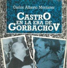 Libros de segunda mano: CASTRO EN LA ERA DE GORBACHOV. - MONTANER, CARLOS ALBERTO.INCI. 1ª REIMPRESION MADRID 1990. EXLIBRIS. Lote 55995887