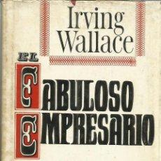 Libros de segunda mano: EL FABULOSO EMPRESARIO.VIDA DE P.T. BARNUM. IRVING WALLACE. EDITORIAL GRIJALBO. BARCELONA. 1972. Lote 56224938
