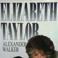 Libros de segunda mano: ELIZABETH TAYLOR (ALEXANDER WALKER) PLAZA Y JANÉS, PRIMERA 1ª EDICIÓN CINE - BIOGRAFÍA. Lote 56483992