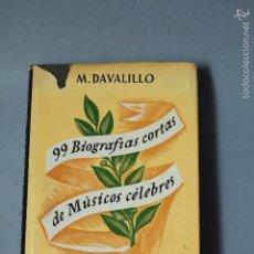 Libros de segunda mano: 99 BIOGRAFÍAS CORTAS DE MÚSICOS CÉLEBRES- M. DAVALILLO 7ª EDICIÓN 1967. Lote 56600679