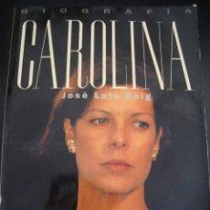Libros de segunda mano: BIOGRAFIA CAROLINA DE MONACO. JOSE LUIS ROIG. PRIMER PLANO.. Lote 56609885