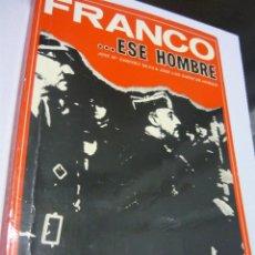 Libros de segunda mano: FRANCO... ESE HOMBRE (1892-1965). JOSÉ MARÍA SÁNCHEZ SILVA Y JOSÉ LUIS SÁENZ DE HEREDIA. Lote 56645401