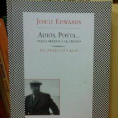 Libros de segunda mano: ADIÓS, POETA... (PABLO NERUDA Y SU TIEMPO) JORGE EDWARDS. TUSQUETS FÁBULA 2004 - BIOGRAFÍA. Lote 56825617