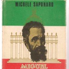 Libros de segunda mano: MIGUEL ÁNGEL. MICHELE SAPONARO. HOMBRE Y ÉPOCA. PLANETA 1ª EDC. MAYO 1963. (Z36). Lote 57209957