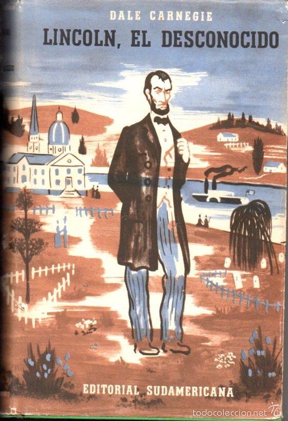 DALE CARNEGIE : LINCOLN, EL DESCONOCIDO (SUDAMERICANA, 1950) (Libros de Segunda Mano - Biografías)