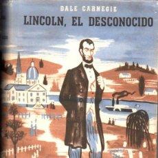 Libros de segunda mano: DALE CARNEGIE : LINCOLN, EL DESCONOCIDO (SUDAMERICANA, 1950) . Lote 57600797