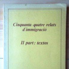 Libros de segunda mano: CINQUANTA-QUATRE RELATS D'IMMIGRACIÓ II PART: TEXTOS. SERVEIS DE CULTURA POPULAR 1981 B ESTAT V FOTO. Lote 57619873