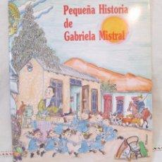 Libros de segunda mano: PEQUEÑA HISTORIA DE GABRIELA MISTRAL. EDITORIAL MEDITERRÁNIA, 1990. Lote 57732991