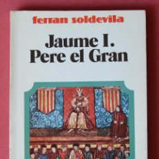 Libros de segunda mano: JAUME I . PERE EL GRAN - FERRAN SOLDEVILA - HISTORIA DE CATALUNYA - BIOGRAFIES CATALANES - VV 1980. Lote 57747622