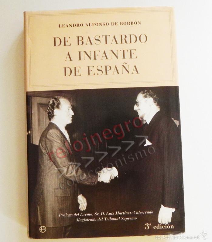 DE BASTARDO A INFANTE DE ESPAÑA - LIBRO BIOGRAFÍA LEANDRO BORBÓN MONARQUÍA HIJO DEL REY ALFONSO XIII (Libros de Segunda Mano - Biografías)