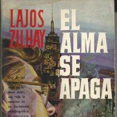Libros de segunda mano: EL ALMA SE APAGA .-LAJOS ZILHAY.- AÑO 1964 EDICIONES G.P. PLAZA JANES EXLIBRIS CIUDAD RODRIGO. Lote 58210925