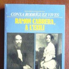 Libros de segunda mano: RAMON CABRERA, A L'EXILI. CONXA RODRÍGUEZ, PRÒLEG JOSEP BENET 1989; MOLT BON ESTAT V FOTOS CARLISME. Lote 58233455