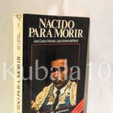Libros de segunda mano: NACIDO PARA MORIR ·· COLECCIÓN TAUROMAQUIA ·· JOSÉ CARLOS AREVALO · JOSE ANTONIO DEL MORAL. Lote 58281167