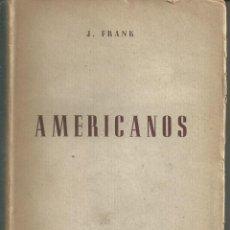 Libros de segunda mano: AMERICANOS. FRANK, J. 1ª EDIC. EDIT ALEJO CLIMENT 1945. WASHINGTON, POE,LINCOLN TWAIN,FORD, BUFALO . Lote 58367998
