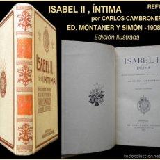 Libros de segunda mano: PCBROS - ISABEL II, ÍNTIMA - CARLOS CAMBRONERO - ED. MONTANER Y SIMÓN - 1908 - ED. ILUSTRADA. Lote 58526663