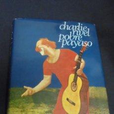 Libros de segunda mano: CHARLIE RIVEL - POBRE PAYASO - FIRMADO Y DEDICADO POR CHARLIE RIVEL - EDIC. DESTINO. Lote 59968771