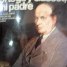 Libros de segunda mano: ORTEGA Y GASSET, MI PADRE, MIGUEL ORTEGA, ED. PLANETA. Lote 60500375