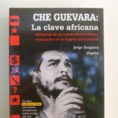 Libros de segunda mano: CHE GUEVARA: LA CLAVE AFRICANA - JORGE SERGUERA. 490PP. Lote 60912159
