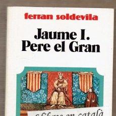 Libros de segunda mano: JAUME I. PERE EL GRAN / FERRAN SOLDEVILA - HISTÒRIA DE CATALUNYA - BIOGRAFIES CATALANES - VOLUM 5. Lote 61123935