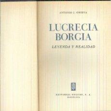 Libros de segunda mano: LUCRECIA BORGIA. LEYENDA Y REALIDAD. ANTONIO J. ONIEVA. Lote 62013028