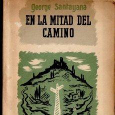 Libros de segunda mano: GEORGE SANTAYANA : EN LA MITAD DEL CAMINO (SUDAMERICANA, 1946) PRIMERA EDICIÓN. Lote 62719772
