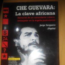 Libros de segunda mano: CHE GUEVARA LA CLAVE AFRICANA MEMORIAS COMANDANTE CUBANO EMBAJADOR ARGELIA POSTCOLONIAL. Lote 128424607