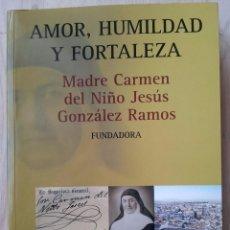 Libros de segunda mano: MADRE CARMEN DEL NIÑO JESUS GONZALEZ RAMOS - AMOR, HUMILDAD Y FORTALEZA - EDITORIAL CLARET 2006. Lote 103827962