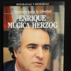 Libros de segunda mano: ENRIQUE MUGICA HERZOG - ( ITINERARIO HACIA LA LIBERTAD ) BIOGRAFIAS Y MEMORIAS - 1.986 -. Lote 67104885