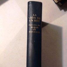 Libros de segunda mano: LA VIDA DE UN REY . MEMORIAS DEL DUQUE DE WINDSOR. 1952. . Lote 67574793