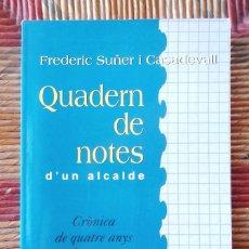 Libros de segunda mano: QUADERN DE NOTES D'UN ALCALDE DE PALAFRUGELL 1991-1995 FREDERIC SUÑER ED CAT 1995 MOLT BON ESTAT FOT. Lote 68309013