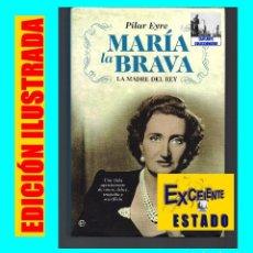 Libros de segunda mano: MARÍA LA BRAVA - LA MADRE DEL REY JUAN CARLOS I - MARÍA DE LAS MERCEDES DE BORBÓN - PILAR EYRE. Lote 70293869