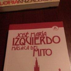 Libros de segunda mano: JOSE MARIA IZQUIERDO, MAS ACA DEL MITO. ENRIQUE BARRERO GONZALEZ . Lote 71751343