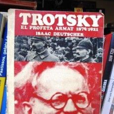 Libros de segunda mano: TROTSKY: EL PROFETA ARMAT (ARMADO) 1879-1921 (ISAAC DEUTSCHER) BIOGRAFÍA POLÍTICA (EN CATALÀ). Lote 73037367