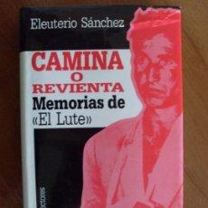 Libros de segunda mano: CAMINA O REVIENTA, MEMORIAS DE EL LUTE / ELEUTERIO SÁNCHEZ / 1987. Lote 73290043